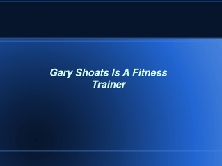 Gary Shoats Is A Fitness Trainer