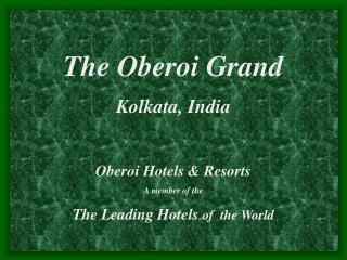 The Oberoi Grand Kolkata, India Oberoi Hotels & Resorts A member of the The Leading Hotels  of  the World