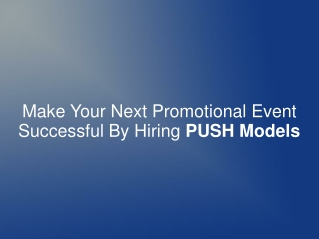 Make Your Promotional Event Successful By Hiring PUSH Models