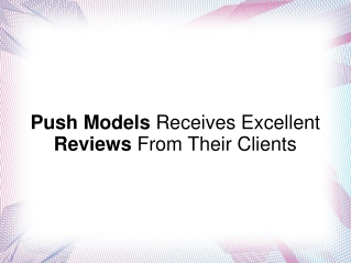 Push Models Receives Excellent Reviews From Their Clients