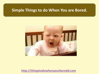 Simple Things To Do When You Are Bored