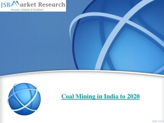 JSB Market Research : Coal Mining in India to 2020