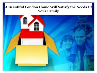 A Beautiful London Home Will Satisfy the Needs Of Your Famil