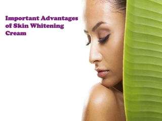 Important Advantages of Skin Whitening Cream