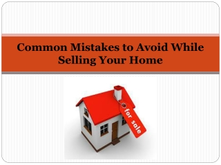 Home Sellers Guide - Common Mistakes to Avoid While Selling