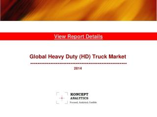 Global Heavy Duty (HD) Truck Market Report: 2014 Edition