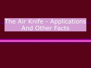 The Air Knife - Applications And Other Facts