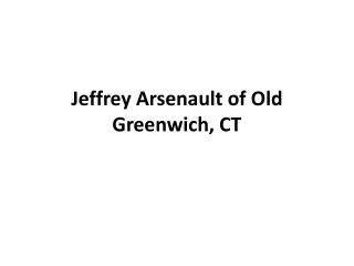 Jeffrey Arsenault - Old Greenwich CT