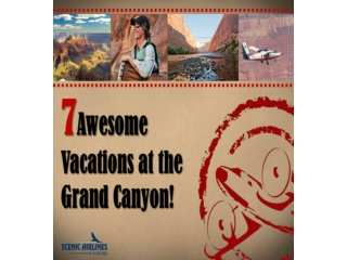 7 Awesome Vacations at the Grand Canyon!