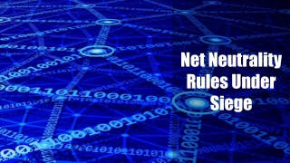 Net Neutrality Rules Under Siege