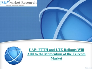 UAE: FTTH and LTE Rollouts Momentum of Telecom Market