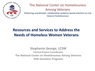 Stephanie George, LCSW Clinical Project Coordinator The National Center on Homelessness Among Veterans VHA Homeless Prog