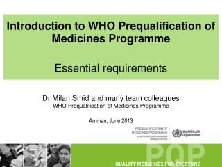 Introduction to WHO Prequalification of Medicines  Programme Essential requirements