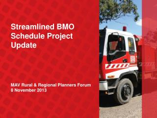 Streamlined BMO Schedule Project Update MAV Rural & Regional Planners Forum 8 November 2013