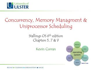 Concurrency, Memory  Managment  &  Uniprocessor  Scheduling Stallings OS 6 th  edition Chapters 5, 7 & 9 Kevin C