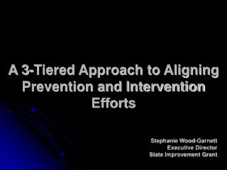 A 3-Tiered Approach to Aligning Prevention and Intervention Efforts