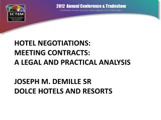 Hotel Negotiations: Meeting Contracts: A legal and Practical Analysis Joseph M. DeMille Sr   Dolce Hotels and Resorts