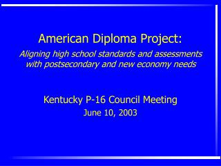 American Diploma Project: Al igning high school standards and assessments with postsecondary and new economy needs