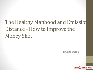 The Healthy Manhood and Emission Distance - How to Improve