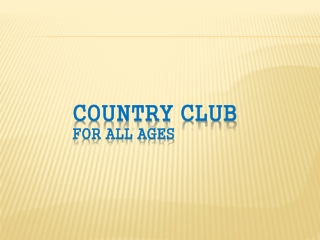 COUNTRY CLUB For All Ages