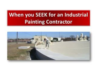 When you SEEK for an Industrial Painting Contractor