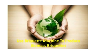 Use Briquette Machine To Produce Biomass Briquettes