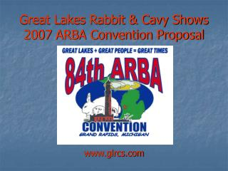 Great Lakes Rabbit & Cavy Shows 2007 ARBA Convention Proposal