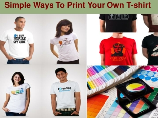 Simple Ways To Print Your Own T-shirt
