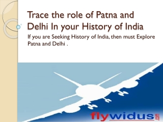 Wants Lowest airfare from Patna to Delhi click on Flywidus.c