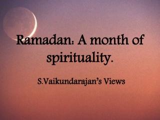 S Vaikundarajan's Views On Ramadan - A Month Of Spirituality