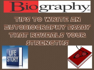 Tips to write an Autobiography Essay that reveals your stren
