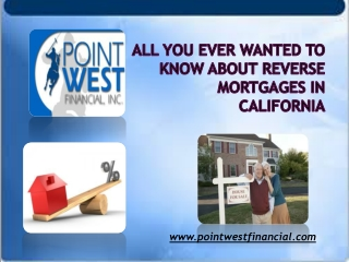 All You Ever Wanted to Know About Reverse Mortgages in Calif