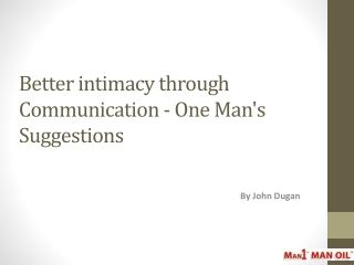 Better intimacy through Communication - One Man's Suggestion