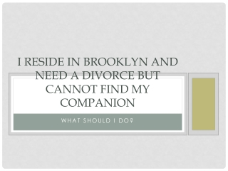 I Live In Brooklyn And Want A Divorce But Cannot Locate My?
