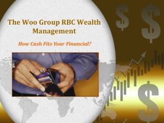 The Woo Group RBC Wealth Management: How Cash Fits Financial