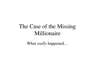 The Case of the Missing Millionaire