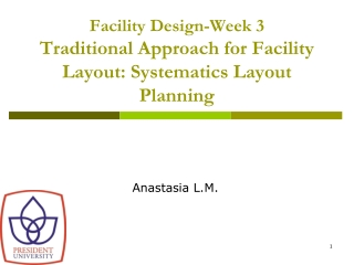 Facility Design-Week 3 Traditional Approach for Facility Layout: Systematics Layout Planning