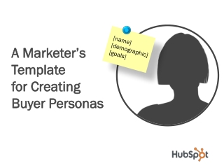 A Marketer's  Template  for Creating  Buyer Personas