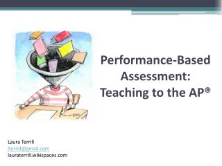Performance-Based Assessment: Teaching to the AP®