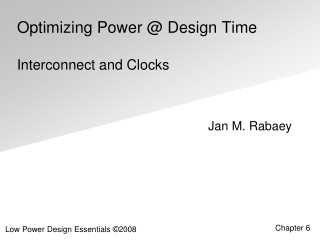 Optimizing Power @ Design Time Interconnect and Clocks