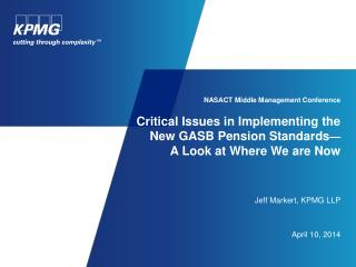 NASACT Middle Management Conference Critical Issues in Implementing the New GASB Pension Standards — A Look at Where We