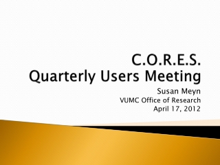 C.O.R.E.S.   Quarterly Users Meeting