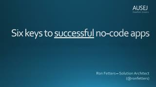 Six keys to  successful  no-code apps
