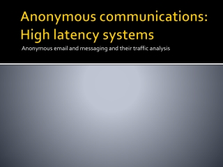 Anonymous communications: High latency systems