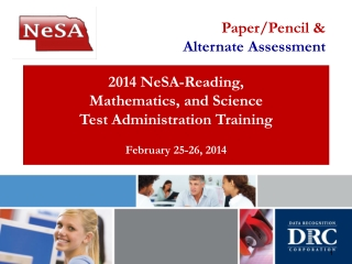 2014 NeSA-Reading, Mathematics, and Science Test Administration Training February 25-26, 2014