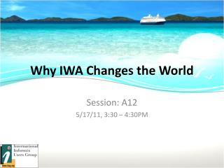 Why IWA Changes the World