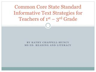 Common Core State Standard Informative Text Strategies for Teachers of 1 st  – 3 rd  Grade