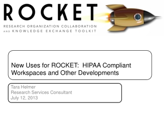 New Uses for ROCKET:  HIPAA Compliant Workspaces and Other Developments