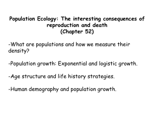 Population Ecology: The interesting consequences of reproduction and death (Chapter 52) -What are populations and how we