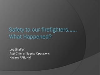 Safety to  our firefighters …… What Happened?